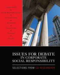 Issues for Debate in Corporate Social Responsibility : Selections from CQ Researcher