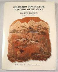 Colorado Bowhunting Records of Big Game.  Fourth Edition