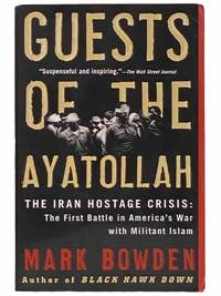 Guests of the Ayatollah - The Iran Hostage Crisis: The First Battle in America's War with Militant Islam
