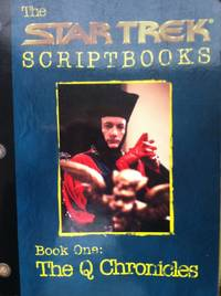 The Q Chronicles: Script Book #1 (Star Trek Scriptbooks)