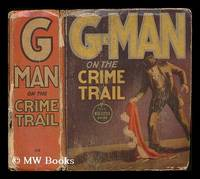 G-Man on the crime trail / by George Clark and Lou Hanlon