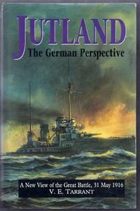 Jutland. The German Perspective. A New View of the Great Battle, 31 May 1916
