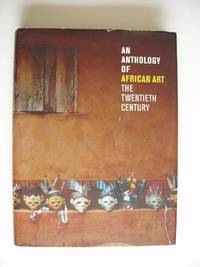 An Anthology of African Art  -  The Twentieth Century