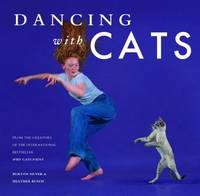 Dancing with Cats : From the Creators of the International Best Seller Why Cats Paint (Cat Books,...