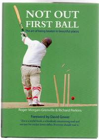 Not Out First Ball : The Art of Being Beaten in Beautiful Places (SIGNED COPY)