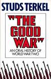 """""""The Good War"""" An oral history of World War Two"""