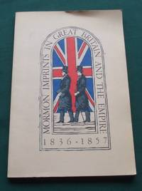 Mormon Imprints in Great Britain and the Empire, 1836-1857: An exhibition in Harold B. Lee Library in celebration of the 150th anniversary of The Church of Jesus Christ of Latter-day Saints in the British Isles