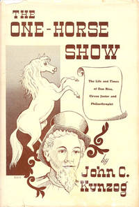 image of THE ONE-HORSE SHOW : The Life and Times of Dan Rice, Circus Jester and Philanthropist ( Signed )