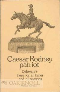 CAESAR RODNEY, PATRIOT, DELAWARE'S HERO FOR ALL TIMES AND ALL SEASONS. Illustrations by A.N. Wyeth
