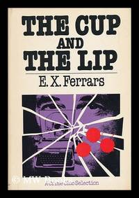 The Cup and the Lip / E. X. Ferrars
