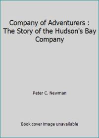 image of Company of Adventurers : The Story of the Hudson's Bay Company