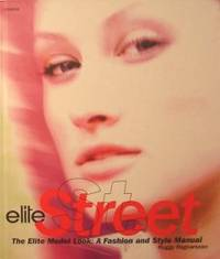 Elite Street: The Elite Model Look: A Fashion And Style Manual