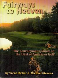 image of Fairways to Heaven: The Journeyman's Guide to the Best of American Golf