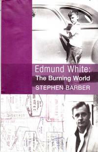 Edmund White: The Burning World, A Biography