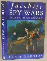 Jacobite Spy Wars - Moles, Rogues And Treachery