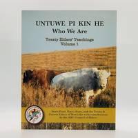 Untuwe Pi Kin He: Who We Are; Treaty Elders' Teachings, Volume 1