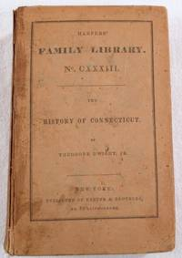 The History of Connecticut, from the First Settlement to the Present Time. Harpers' Family Library. No. CXXXIII [133]