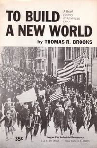 To Build a New World:  brief listory of American Labor by Thomas R Brooks - 1965 - from Hard-to-Find Needlework Books and Biblio.com