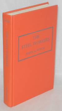 The steel workers. With a new introduction by Roy Lubove
