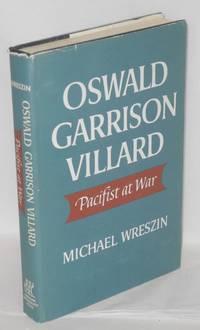 Oswald Garrison Villard, pacifist at war by  Michael Wreszin - 1965 - from Bolerium Books Inc., ABAA/ILAB (SKU: 10588)