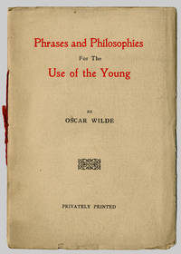 PHRASES AND PHILOSOPHIES FOR THE USE OF THE YOUNG by  Oscar Wilde - [nd] - from William Reese Company - Literature ABAA-ILAB and Biblio.com