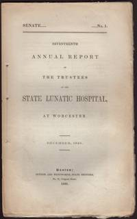 image of SEVENTEENTH ANNUAL REPORT OF THE TRUSTEES OF THE STATE LUNATIC HOSPITAL AT WORCESTER. December, 1849. Senate No. 1