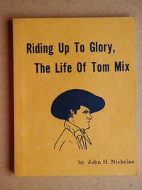 Riding Up To Glory: The Life Of Tom Mix