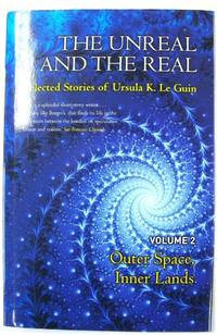 The Unreal and the Real: Selected Stories of Ursual K. Le Guin, Volume 2 - Outer Space, Inner Lands