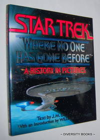 "STAR TREK : ""Where No One Has Gone Before"".  A History in Pictures by  J. M. (Text by) Dillard - First Edition, First Impression - 1994 - from Diversity Books and Biblio.com"