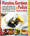 Russian, German & Polish Food & Cooking : With Over 185 Traditional  Recipes From The Baltic To The Black Sea, Shown Step By Step In Over 750  Clear And Tempting Photographs