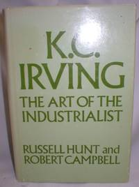 K.C. Irving; The Art of the Industrialist