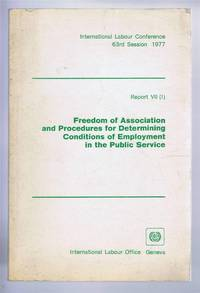 Freedom of Association and Procedures for Determining Conditions of Employment in the Public Sector. International Labour Conference 63rd Session 1977, Report VII (1)