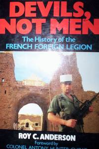 Devils, Not Men : The History of the French Foreign Legion & their military achievements