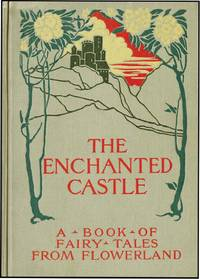 ENCHANTED CASTLE:A BOOK OF FAIRY TALES FROM FLOWERLAND