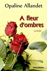 A fleur d'ombres by Opaline Allandet - Paperback - from Editions Dedicaces (SKU: 0000070)