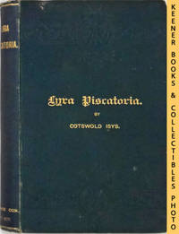 Lyra Piscatoria : Original Lyrics On Fish, Flies, Fishing And Fishermen,  Including Poems On All The British Freshwater Fish