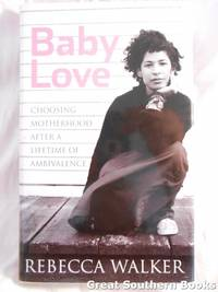 Baby Love : Choosing Motherhood after a Lifetime of Ambivalence