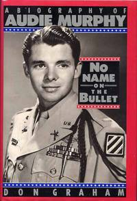 No Name On The Bullet. A Biography Of Audie Murphy