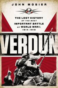 Verdun : The Lost History of the Most Important Battle of World War I, 1914-1918