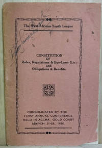 image of The West African Youth League:  Constitution of Rules, Regulations_ Bye-Laws [Sic] Etc: and Obligations and Benefits, Consolidated by the  First Annual Conference Held in Accra, Gold Coast, March 21-28, 1936