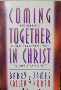 Coming Together in Christ: Pioneering a New Testament Way to Christian Unity : Christian...