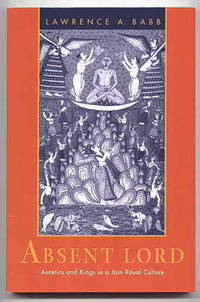 image of ABSENT LORD:  ASCETICS AND KINGS IN A JAIN RITUAL CULTURE.