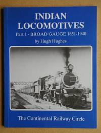 Indian Locomotives Part 1: Broad Gauge 1851-1940. by  Hugh Hughes - Paperback - First Edition - 1990 - from N. G. Lawrie Books. (SKU: 47653)