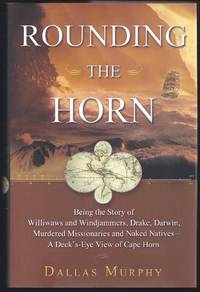 image of Rounding The Horn: Being The Story Of Williwaws And Windjammers, Drake, Darwin, Murdered Missionaries And Naked Natives, A Deck's Eye View Of Cape Horn