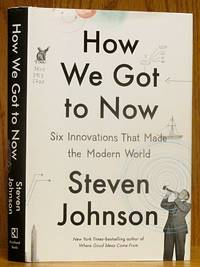 image of How We Got to Now: Six Innovations that Made the World Modern