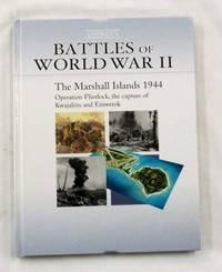 The Marshall Islands 1944.  Operation Flintlock, the capture of Kwajalein and Eniwetok (Battles of World War II)
