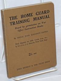 The Home Guard Training Manual. Based by permission on War Office Instruction Books.  With chapters on Rifle, Lewis Gun, etc, by Lt.-Col, J. A. Barlow, West York. Regt