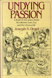 Undying Passion: A Book of Anecdotes About Men, Women, Love, Sex, and the Literary Life