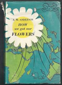 How We Got Our Flowers (Formerly entitled:  the Coming of the Flowers) by Anderson, A.W