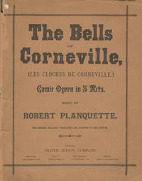 The Bells of Corneville; [Piano-vocal score] (Les Cloches de Corneville.) Comic Opera in Three Acts... The Original Dialogue and Stage Business Translated and Adapted to this Edition. Orchestral parts can be procured of the Publishers